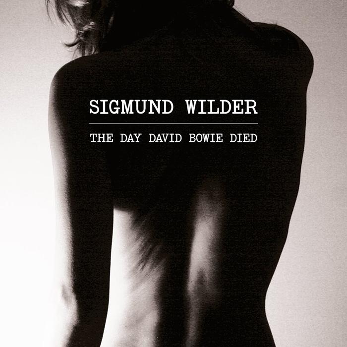Sigmund Wilder The day David Bowie died