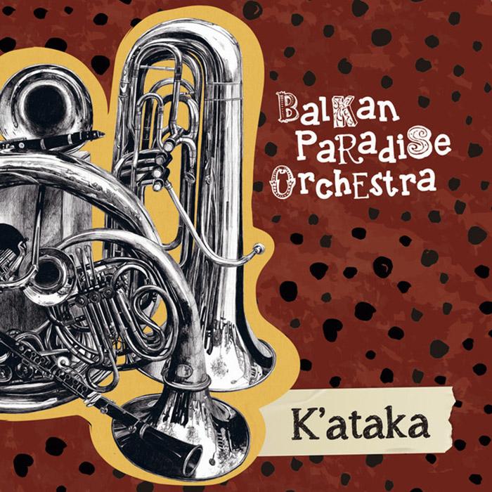 K'ataka Balkan Paradise Orchestra