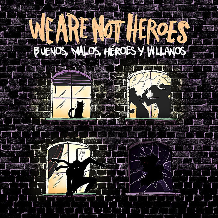 Buenos, malos, héroes y villanos We Are Not Heroes